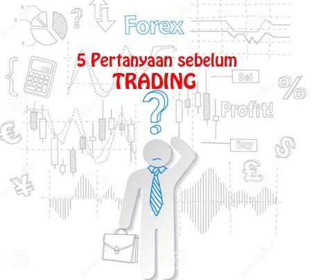 Pertanyaaan sebelum trading